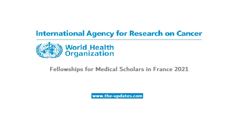 IARC Fellowships for Medical Scholars in France 2021